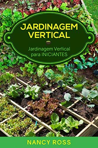 Jardinagem Vertical: Jardinagem Vertical  para Iniciantes (Portuguese Edition) por Nancy Ross