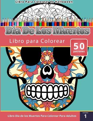 Libro Para Colorear de Halloween: Dia de Los Muertos Libro Para Colorear (Libro Dia de Los Muertos Para Colorear Para Adultos) Volumen 1