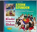 Sternstunden - Kinder bewegen den Globus (CD): Eine musikalische Weltreise mit Bewegungsliedern zum Mitmachen