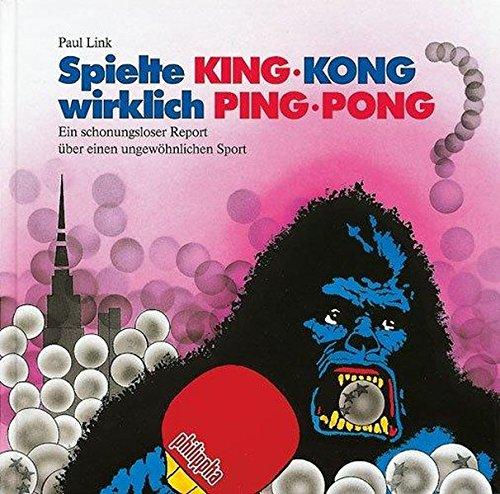 Spielte King-Kong wirklich Ping-Pong?: Ein schonungsloser Report über einen ungewöhnlichen Sport