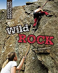 Wild Rock: Climbing and Mountaineering (Adventure Outdoors)