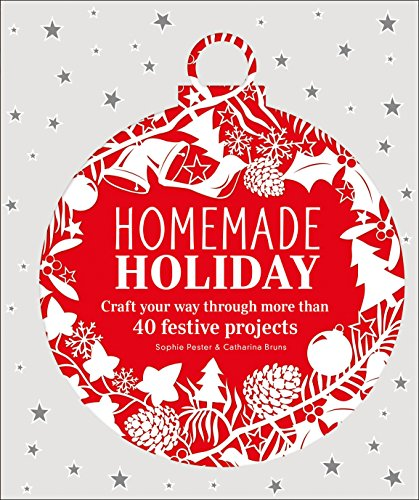 Homemade Holiday: Craft Your Way Through More Than 40 Festive Projects por Sophie Pester