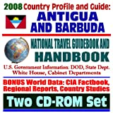 2008 Country Profile and Guide to Antigua and Barbuda - National Travel Guidebook and Handbook, USAID, Woody Plant List, Trade, Agriculture (Two CD-ROM Set)