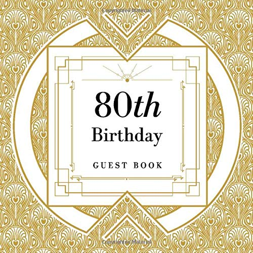 80th Birthday Guest Book: Gold Art Deco Guestbook for 80 Year Old Birthday Party | Square Format For Written Wishes |  Birthday Gift for Seventy Year Old