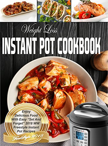 """Weight Loss Instant Pot Cookbook 2018: Enjoy Delicious Food With Easy """"Set And Forget"""" 2018 Smart Freestyle Instant Pot Recipes( Pressure Cooker Recipes, ... Loss, Fat Loss Foever) (English Edition)"""