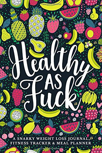 Healthy as Fuck: A Snarky Weight Loss Journal, Fitness Tracker & Meal Planner 1