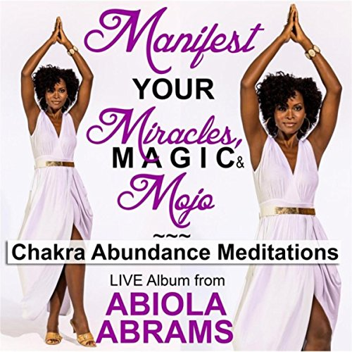 Manifest Your Miracles, Magic & Mojo! (Chakra Abundance Meditations)
