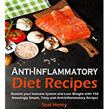 Anti-Inflammatory Diet: Restore Your Immune System & Lose Weight With 150 Amazingly Simple, Tasty Anti-Inflammatory Recipes   (English Edition)