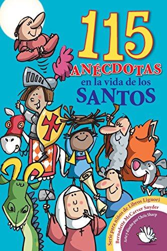 115 Anecdotas En La Vida de Los Santos por Bernadette McCarver Snyder