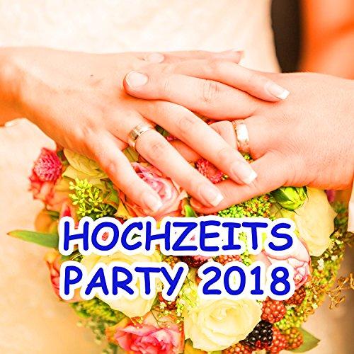 Hochzeits Party 2018 [Clean]