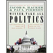 Winner-take-all Politics: How Washington Made the Rich Richer - and Turned its Back on the Middle Class by Jacob S. Hacker (2011-04-18)