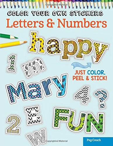 Color Your Own Stickers Letters & Numbers: Just Color, Peel & Stick by Peg Couch (2015-10-15)