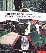 The End of Celluloid: Film Futures in the Digital Age by Matt Hanson (2004-04-30)