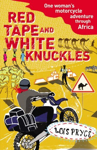Red Tape and White Knuckles: One Woman's Motorcycle Adventure through Africa by Lois Pryce (2009-02-05)