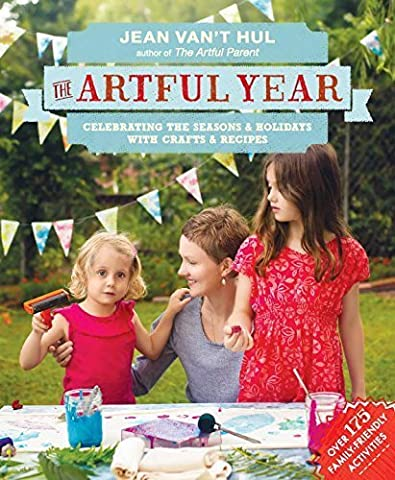 The Artful Year: Celebrating the Seasons and Holidays with Crafts and Recipes--Over 175 Family- Friendly Activities by Van't Hul, Jean (2015) (Familie Van)