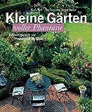 Kleine Gärten voller Phantasie: Raffiniert gestalten und stimmungsvoll bepflanzen - Gisela Keil
