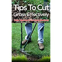 Tips to Cut Grass Effectively: Some Tips How to Cut Grass Effectively (English Edition)