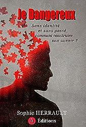 Je Dangereux: Sans identité et sans passé, comment construire son avenir ?