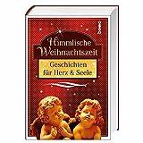 Himmlische Weihnachtszeit: Geschichten für Herz & Seele