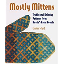 Mostly Mittens: Traditional Knitting Patterns from Russia's Komi People by Charlene Schurch (1998-09-02)