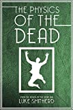 Book cover image for The Physics Of The Dead - A Supernatural Mystery Novel