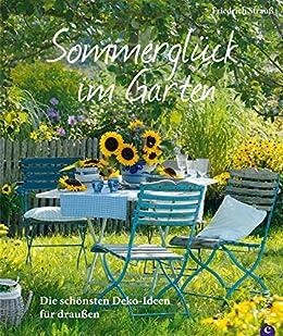 Sommerglück im Garten: Die schönsten Deko-Ideen für draußen: Das Buch für  Hobby Gärtner und Gartenfreunde mit jeder Menge Inspirationen für einen ...