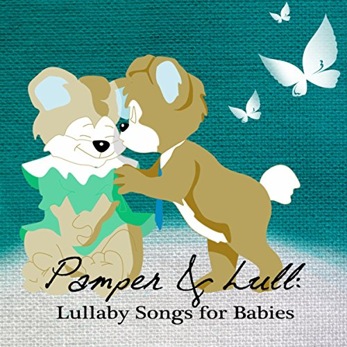Pamper & Lull: Lullaby Songs for Babies - Music to Fall Asleep, Sleep Aids, Insomnia Cures, Stop Crying, Quiet and Peaceful Night with Nature Sounds for Mom and Baby, Dream Feed, Sweet Dreams