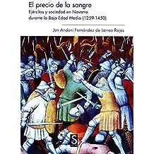EL PRECIO DE LA SANGRE. EJERCITOS Y SOCIEDAD EN NAVARRA DURANTE LA BAJA EDAD MEDIA (1259-1450).