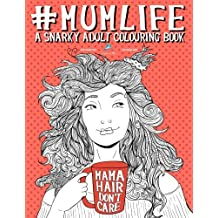 Mum Life: A Snarky Adult Colouring Book: A Unique & Funny Antistress Colouring Gift for Mums To Be, New Mummys, Pregnant Women & Expecting Mothers