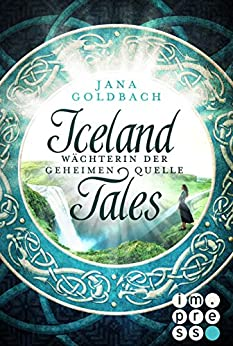 Iceland Tales 1: Wächterin der geheimen Quelle von [Goldbach, Jana]