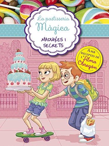 Maduixes i secrets (Sèrie La pastisseria màgica 4): Amb receptes de l'Alma Obregón (La pastelería mágica)