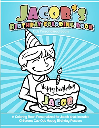 Jacob's Birthday Coloring Book Kids Personalized Books: A Coloring Book Personalized for Jacob that includes Children's Cut Out Happy Birthday Posters