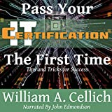 Pass Your IT Certification the First Time: Tips and Tricks for Success