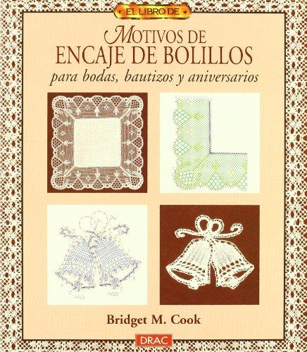 El libro de MOTIVOS DE ENCAJE DE BOLILLOS PARA BODAS, BAUTIZOS Y ANIVERSARIOS