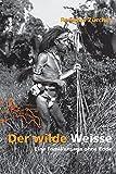 Der wilde Weisse: Eine Familiensage ohne Ende