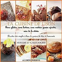 La cuisine de Lison : Sans gluten, sans lactose et sans matière grasse ajoutée, avec de la stévia. Recettes très simples à base de graines de chia et d'amarante: Muffins et Cakes sucrés