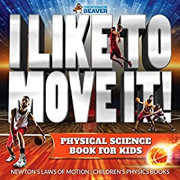Epub Descargar I Like To Move It! Physical Science Book for Kids - Newton's Laws of Motion | Children's Physics Book