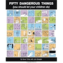 Fifty Dangerous Things (You Should Let Your Children Do) by Gever Tulley (2009-12-11)