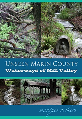 Unseen Marin: The Waterways of Mill Valley: Pickleweed Inlet and Coyote, Mill and Corte Madera del Presidio Creeks (Unseen Marin County Book 2) (English Edition) -