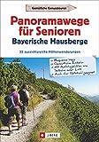 Wanderführer Senioren: Panoramawanderungen für Senioren. 32 aussichtsreiche Höhenwege in den Bayerischen Hausbergen. Höhenwanderwege mit Aufstiegshilfe und Aussicht.