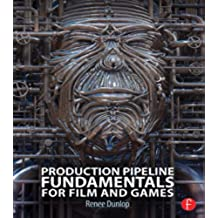 Production Pipeline Fundamentals for Film and Games (English Edition)