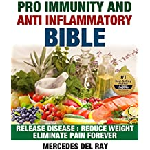 Anti Inflammatory: Pro Immunity and Anti Inflammatory Bible: Release Disease, Reduce Weight, Eliminate Pain Forever (English Edition)