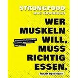 Strongfood - Das Kochbuch - Wer Muskeln will, muss richtig essen. - Wissenschaftlich entwickelte Rezepte für Muskelaufbau und Ausdauer (Fitness & Gesundheit BJVV)