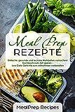 Meal Prep Rezepte Einfache, gesunde und leckere Mahlzeiten vorkochen! Kochbuch zum Zeit sparen - Low Carb Gerichte zum mitnehmen vorbereiten