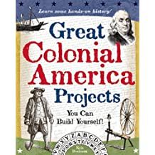 Great Colonial America Projects: You Can Build Yourself (Build It Yourself) (English Edition)