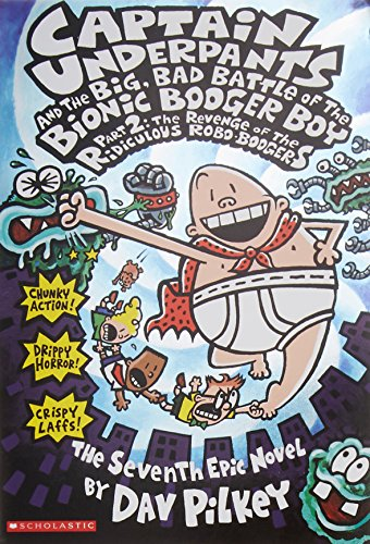 Captain Underpants and the Big, Bad Battle of the Bionic Booger Boy, Part 2: The Revenge of the Ridiculous Robo-Boogers (Captain Underpants #7) por Dav Pilkey