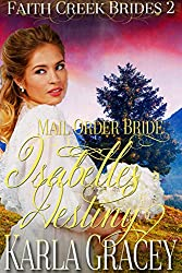 Mail Order Bride - Isabelle's Destiny: Sweet Clean Historical Western Mail Order Bride Inspirational Romance (Faith Creek Brides Book 2)