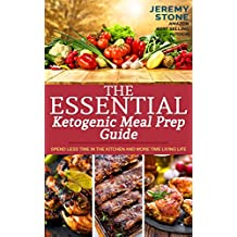 Ketosis: The Essential Keto Meal Prep Guide Spend Less Time in the Kitchen and More Time Living Life (English Edition)