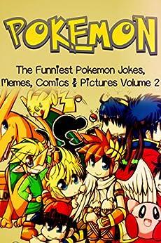 Pokemon: The Funniest Pokemon Jokes, Memes, Comics & Pictures Volume 2 by [Publishing, Cumberland]
