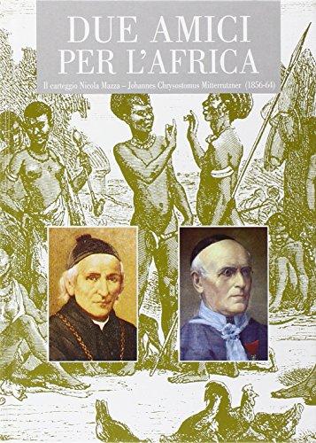 Due amici per l'Africa. Il carteggio Nicola Mazza - Johannes Chrysostomus Mitterrutzner (1856-1864)